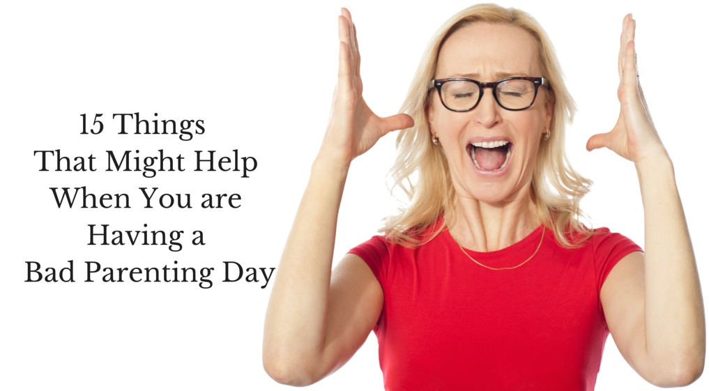 15_Things_ ThatMight_Help When You_are_having_a_bad_parenting_day